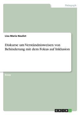 Diskurse Um Verst ndnisweisen Von Behinderung Mit Dem Fokus Auf Inklusion (Paperback)