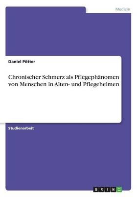 Chronischer Schmerz ALS Pflegephanomen Von Menschen in Alten- Und Pflegeheimen (Paperback)