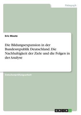 Die Bildungsexpansion in Der Bundesrepublik Deutschland. Die Nachhaltigkeit Der Ziele Und Die Folgen in Der Analyse (Paperback)