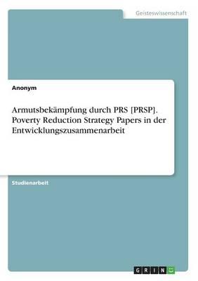 Armutsbek mpfung Durch Prs [prsp]. Poverty Reduction Strategy Papers in Der Entwicklungszusammenarbeit (Paperback)