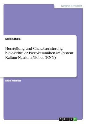 Herstellung Und Charakterisierung Bleioxidfreier Piezokeramiken Im System Kalium-Natrium-Niobat (Knn) (Paperback)