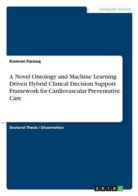 A Novel Ontology and Machine Learning Driven Hybrid Clinical Decision Support Framework for Cardiovascular Preventative Care (Paperback)
