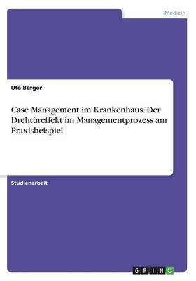 Case Management Im Krankenhaus. Der Dreht reffekt Im Managementprozess Am Praxisbeispiel (Paperback)