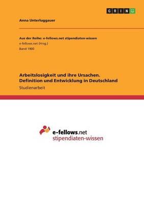 Arbeitslosigkeit Und Ihre Ursachen. Definition Und Entwicklung in Deutschland (Paperback)