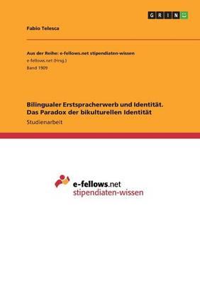 Bilingualer Erstspracherwerb Und Identit t. Das Paradox Der Bikulturellen Identit t (Paperback)