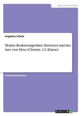 Molare Reaktionsgroen, Heizwert Und Der Satz Von Hess (Chemie, 12. Klasse) (Paperback)