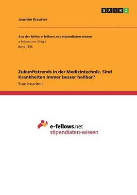Zukunftstrends in Der Medizintechnik. Sind Krankheiten Immer Besser Heilbar? (Paperback)