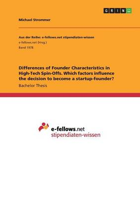 Differences of Founder Characteristics in High-Tech Spin-Offs. Which Factors Influence the Decision to Become a Startup-Founder? (Paperback)