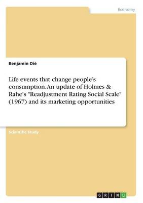 Life Events That Change People's Consumption. an Update of Holmes & Rahe's Readjustment Rating Social Scale (1967) and Its Marketing Opportunities (Paperback)