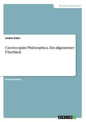 Ciceros Sp te Philosophica. Ein Allgemeiner berblick (Paperback)
