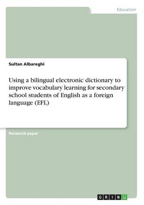 Using a Bilingual Electronic Dictionary to Improve Vocabulary Learning for Secondary School Students of English as a Foreign Language (Efl) (Paperback)