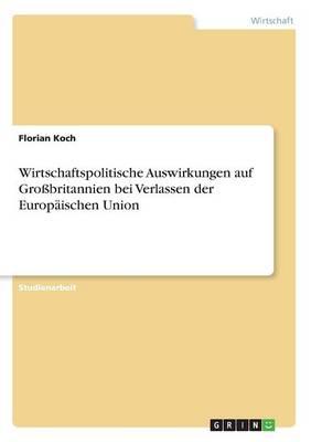 Wirtschaftspolitische Auswirkungen Auf Gro britannien Bei Verlassen Der Europ ischen Union (Paperback)