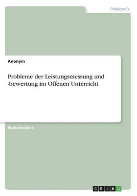Probleme Der Leistungsmessung Und -Bewertung Im Offenen Unterricht (Paperback)