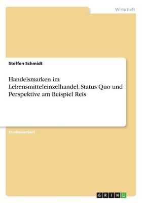 Handelsmarken Im Lebensmitteleinzelhandel. Status Quo Und Perspektive Am Beispiel Reis (Paperback)