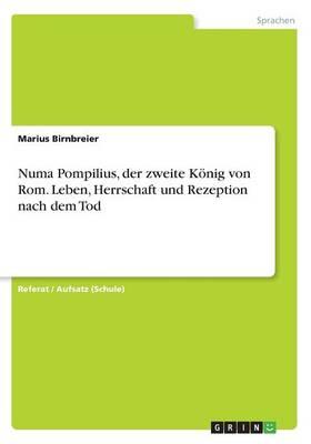Numa Pompilius, Der Zweite Konig Von ROM. Leben, Herrschaft Und Rezeption Nach Dem Tod (Paperback)
