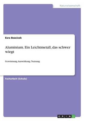 Aluminium. Ein Leichtmetall, Das Schwer Wiegt (Paperback)