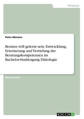 Beraten Will Gelernt Sein. Entwicklung, Erweiterung Und Vertiefung Der Beratungskompetenzen Im Bachelor-Studiengang Diatologie (Paperback)