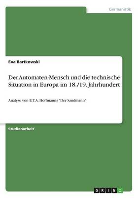 Der Automaten-Mensch Und Die Technische Situation in Europa Im 18./19. Jahrhundert (Paperback)