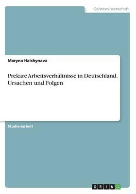 Prek re Arbeitsverh ltnisse in Deutschland. Ursachen Und Folgen (Paperback)