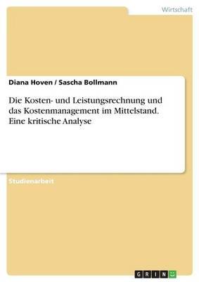 Die Kosten- Und Leistungsrechnung Und Das Kostenmanagement Im Mittelstand. Eine Kritische Analyse (Paperback)