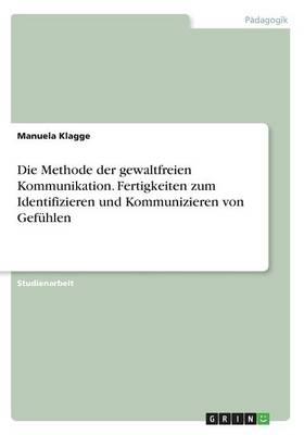 Die Methode Der Gewaltfreien Kommunikation. Fertigkeiten Zum Identifizieren Und Kommunizieren Von Gef hlen (Paperback)