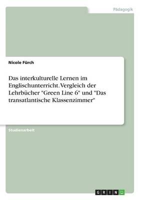 Das Interkulturelle Lernen Im Englischunterricht. Vergleich Der Lehrbucher Green Line 6 Und Das Transatlantische Klassenzimmer (Paperback)