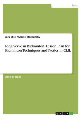 Long Serve in Badminton. Lesson Plan for Badminton Techniques and Tactics in CLIL (Paperback)