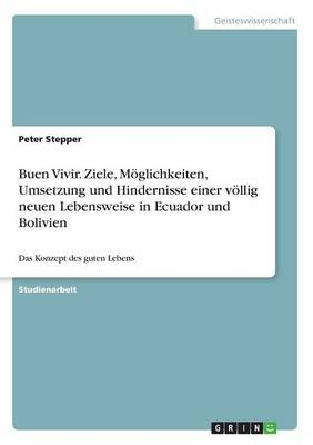 Buen Vivir. Ziele, M glichkeiten, Umsetzung Und Hindernisse Einer V llig Neuen Lebensweise in Ecuador Und Bolivien (Paperback)