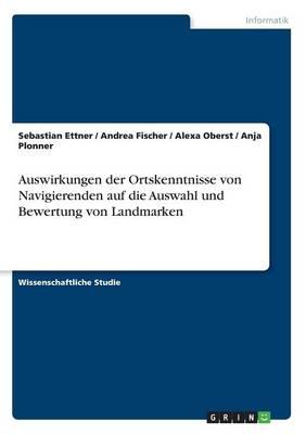Auswirkungen Der Ortskenntnisse Von Navigierenden Auf Die Auswahl Und Bewertung Von Landmarken (Paperback)