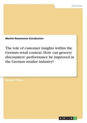 The Role of Customer Insights Within the German Retail Context. How Can Grocery Discounters' Performance Be Improved in the German Retailer Industry? (Paperback)