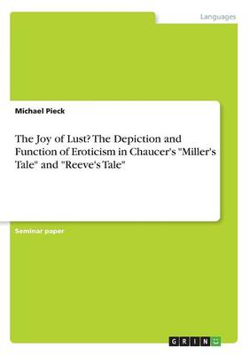 The Joy of Lust? the Depiction and Function of Eroticism in Chaucer's Miller's Tale and Reeve's Tale (Paperback)