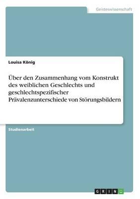 ber Den Zusammenhang Vom Konstrukt Des Weiblichen Geschlechts Und Geschlechtspezifischer Pr valenzunterschiede Von St rungsbildern (Paperback)
