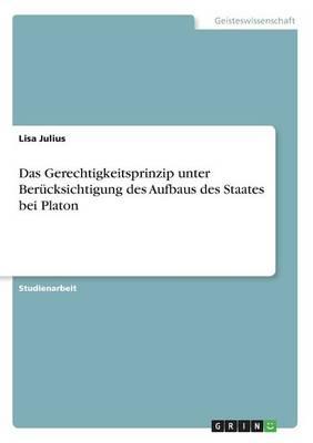 Das Gerechtigkeitsprinzip Unter Ber cksichtigung Des Aufbaus Des Staates Bei Platon (Paperback)