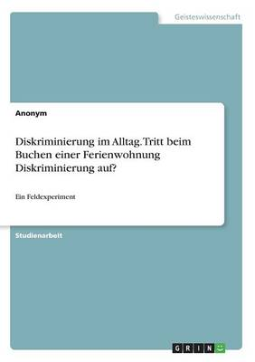 Diskriminierung Im Alltag. Tritt Beim Buchen Einer Ferienwohnung Diskriminierung Auf? (Paperback)