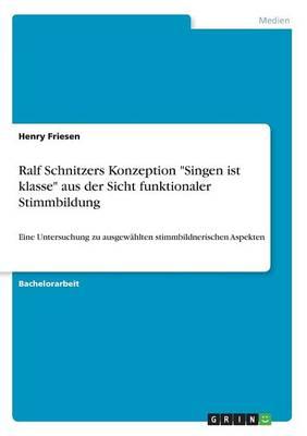 """Ralf Schnitzers Konzeption """"Singen Ist Klasse"""" Aus Der Sicht Funktionaler Stimmbildung (Paperback)"""
