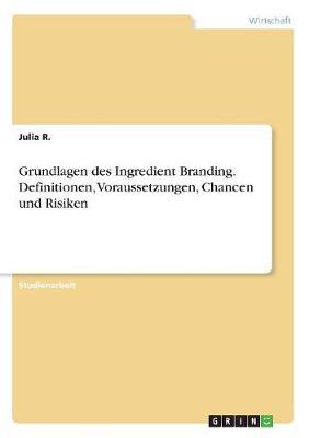 Grundlagen Des Ingredient Branding. Definitionen, Voraussetzungen, Chancen Und Risiken (Paperback)