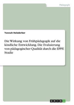 Die Wirkung Von Fruhpadagogik Auf Die Kindliche Entwicklung. Die Evaluierung Von Padagogischer Qualitat Durch Die Eppe Studie (Paperback)
