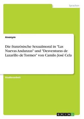 """Die Franzosische Sexualmoral in """"Las Nuevas Andanzas"""" Und """"Desventuras de Lazarillo de Tormes"""" Von Camilo Jose Cela (Paperback)"""