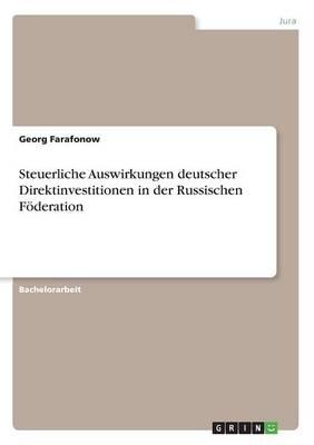Steuerliche Auswirkungen Deutscher Direktinvestitionen in Der Russischen F deration (Paperback)