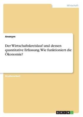 Der Wirtschaftskreislauf Und Dessen Quantitative Erfassung. Wie Funktioniert Die Okonomie? (Paperback)