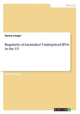Regularity of Anomalies? Underpriced IPOs in the Us (Paperback)