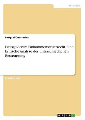 Preisgelder Im Einkommensteuerrecht. Eine Kritische Analyse Der Unterschiedlichen Besteuerung (Paperback)