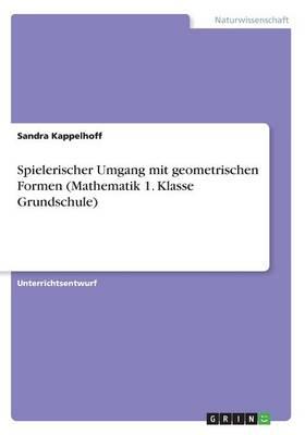 Spielerischer Umgang Mit Geometrischen Formen (Mathematik 1. Klasse Grundschule) (Paperback)