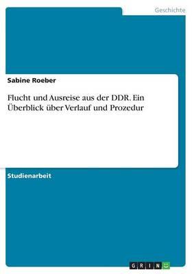 Flucht Und Ausreise Aus Der Ddr. Ein Uberblick Uber Verlauf Und Prozedur (Paperback)