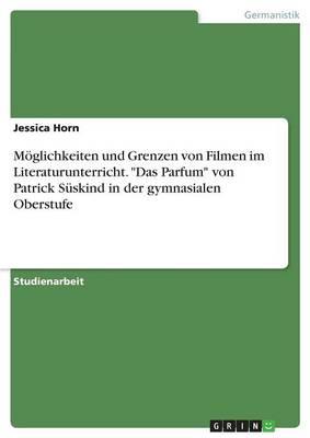 """Moglichkeiten Und Grenzen Von Filmen Im Literaturunterricht. """"Das Parfum"""" Von Patrick Suskind in Der Gymnasialen Oberstufe (Paperback)"""