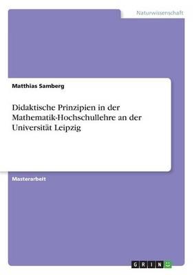 Didaktische Prinzipien in Der Mathematik-Hochschullehre an Der Universit t Leipzig (Paperback)