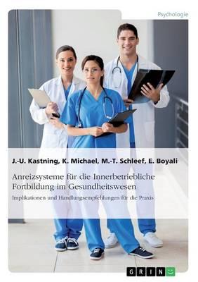 Anreizsysteme F r Die Innerbetriebliche Fortbildung Im Gesundheitswesen (Paperback)
