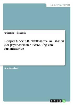 Beispiel Fur Eine Ruckfallanalyse Im Rahmen Der Psychosozialen Betreuung Von Substituierten (Paperback)