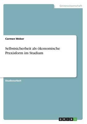 Selbstsicherheit ALS konomische Praxisform Im Studium (Paperback)