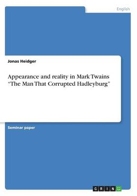 Appearance and Reality in Mark Twains the Man That Corrupted Hadleyburg (Paperback)